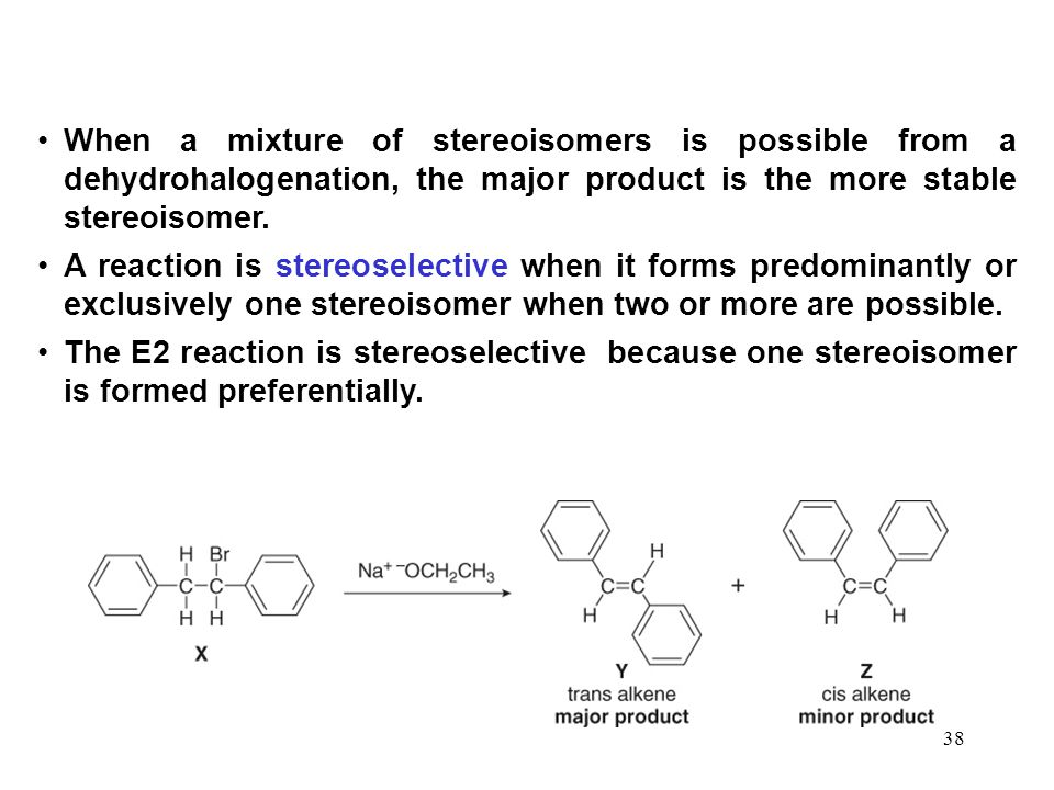 When a mixture of stereoisomers is possible from a dehydrohalogenation, the major product is the more stable stereoisomer.