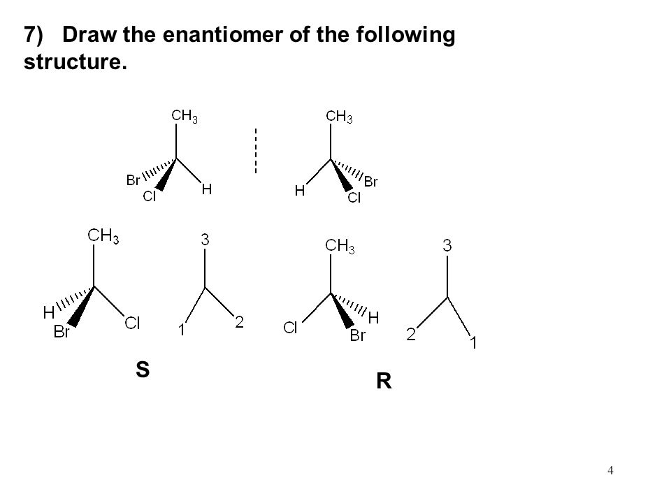 7) Draw the enantiomer of the following structure.