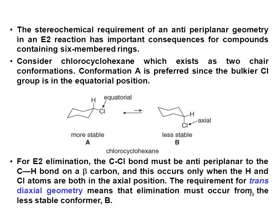The stereochemical requirement of an anti periplanar geometry in an E2 reaction has important consequences for compounds containing six-membered rings.