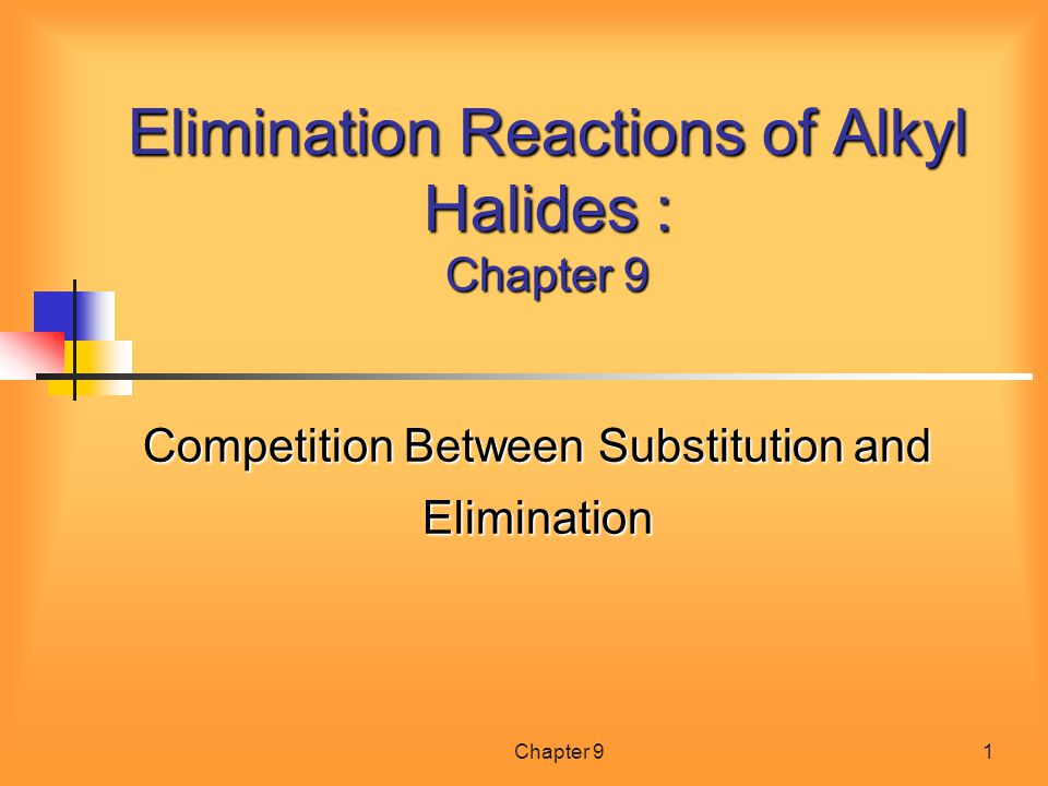 Elimination Reactions of Alkyl Halides : Chapter 9