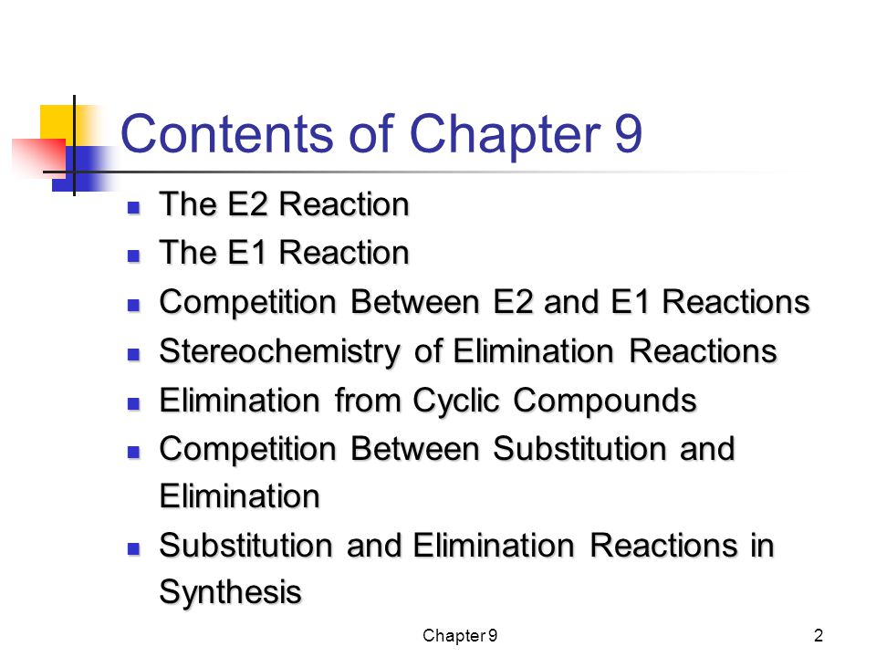 Contents of Chapter 9 The E2 Reaction The E1 Reaction