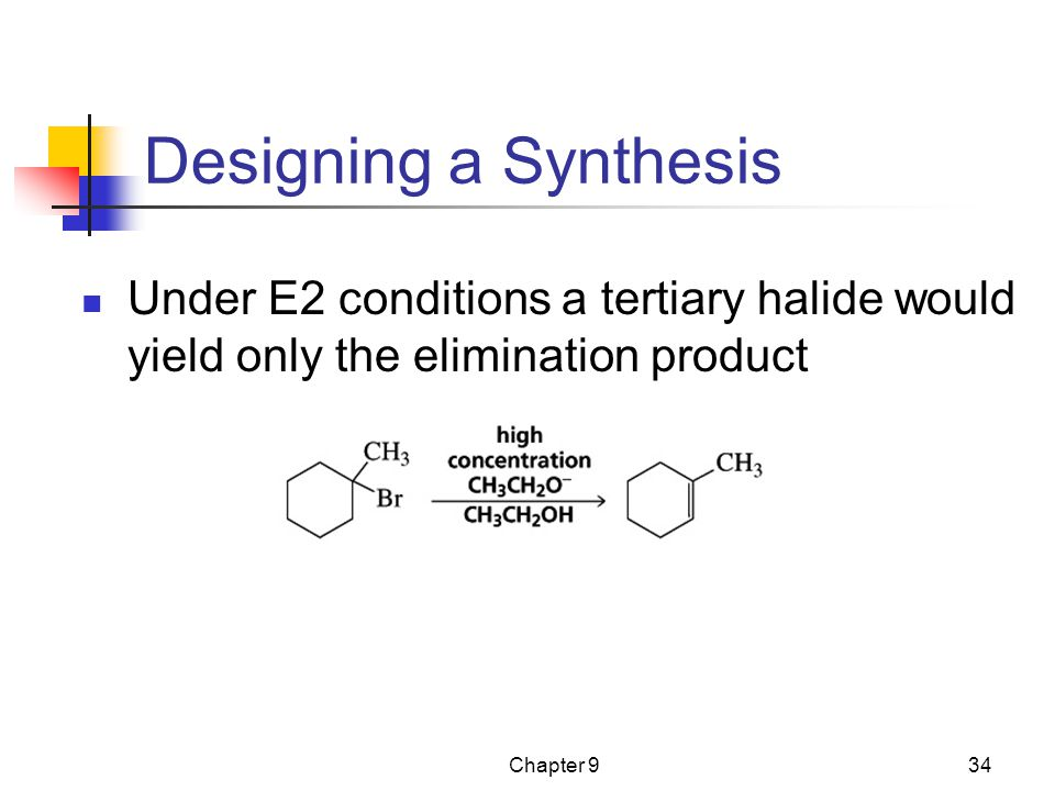 Designing a Synthesis Under E2 conditions a tertiary halide would yield only the elimination product.