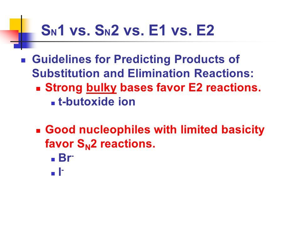 SN1 vs. SN2 vs. E1 vs. E2 Guidelines for Predicting Products of Substitution and Elimination Reactions: