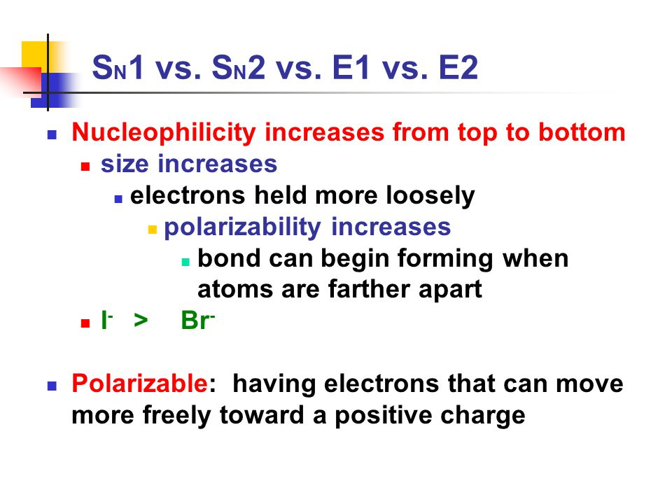 SN1 vs. SN2 vs. E1 vs. E2 Nucleophilicity increases from top to bottom