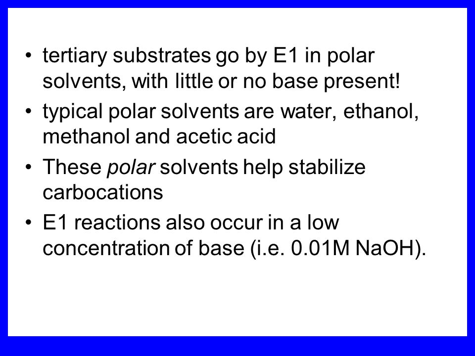 tertiary substrates go by E1 in polar solvents, with little or no base present!