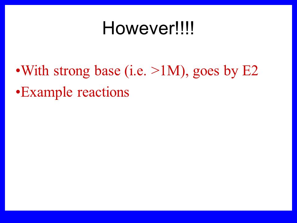 However!!!! With strong base (i.e. >1M), goes by E2