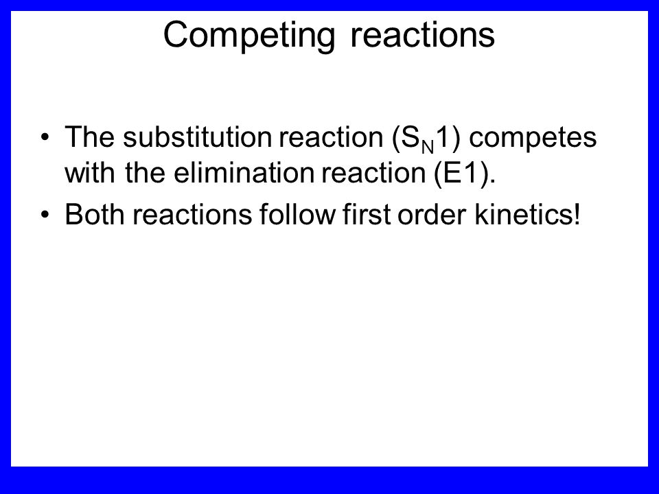 Competing reactions The substitution reaction (SN1) competes with the elimination reaction (E1).