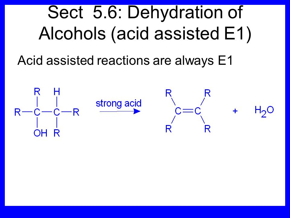 Sect 5.6: Dehydration of Alcohols (acid assisted E1)