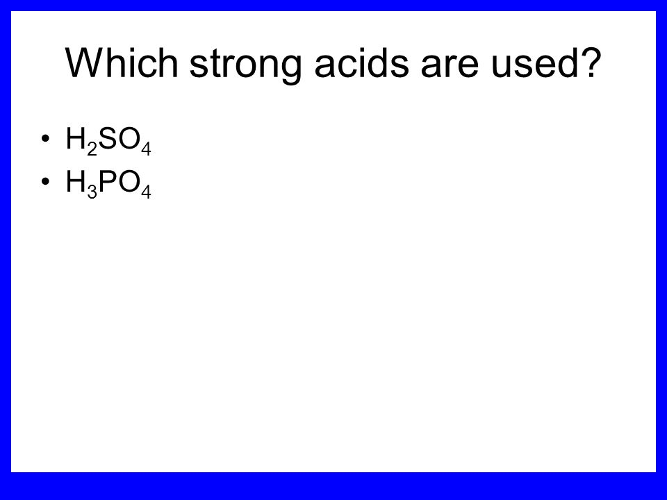 Which strong acids are used