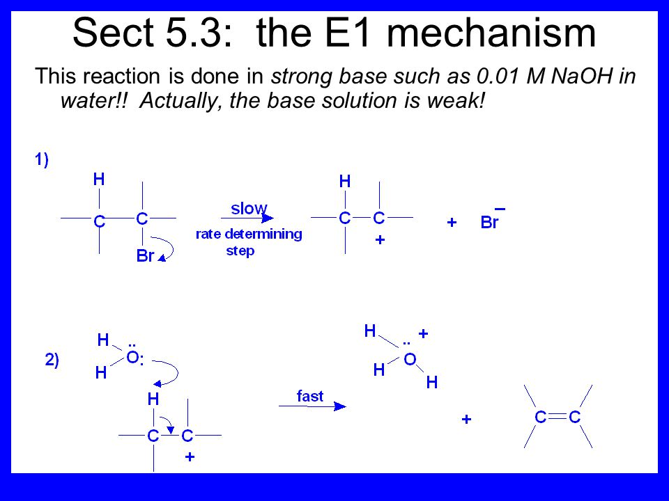 Sect 5.3: the E1 mechanism This reaction is done in strong base such as 0.01 M NaOH in water!.