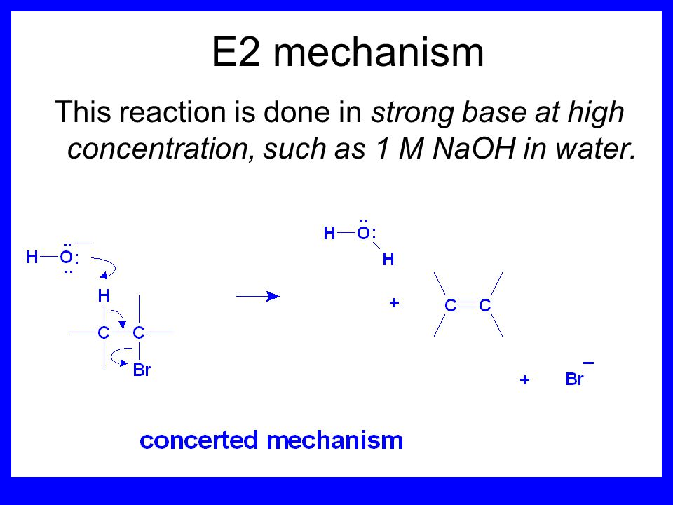 E2 mechanism This reaction is done in strong base at high concentration, such as 1 M NaOH in water.