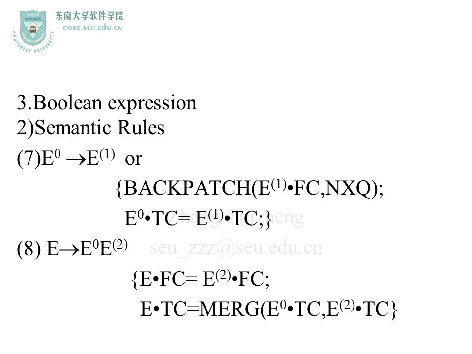 3.Boolean expression 2)Semantic Rules. (7)E0 E(1) or. {BACKPATCH(E(1)•FC,NXQ); E0•TC= E(1)•TC;}