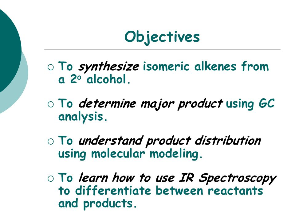 Objectives To synthesize isomeric alkenes from a 2o alcohol.