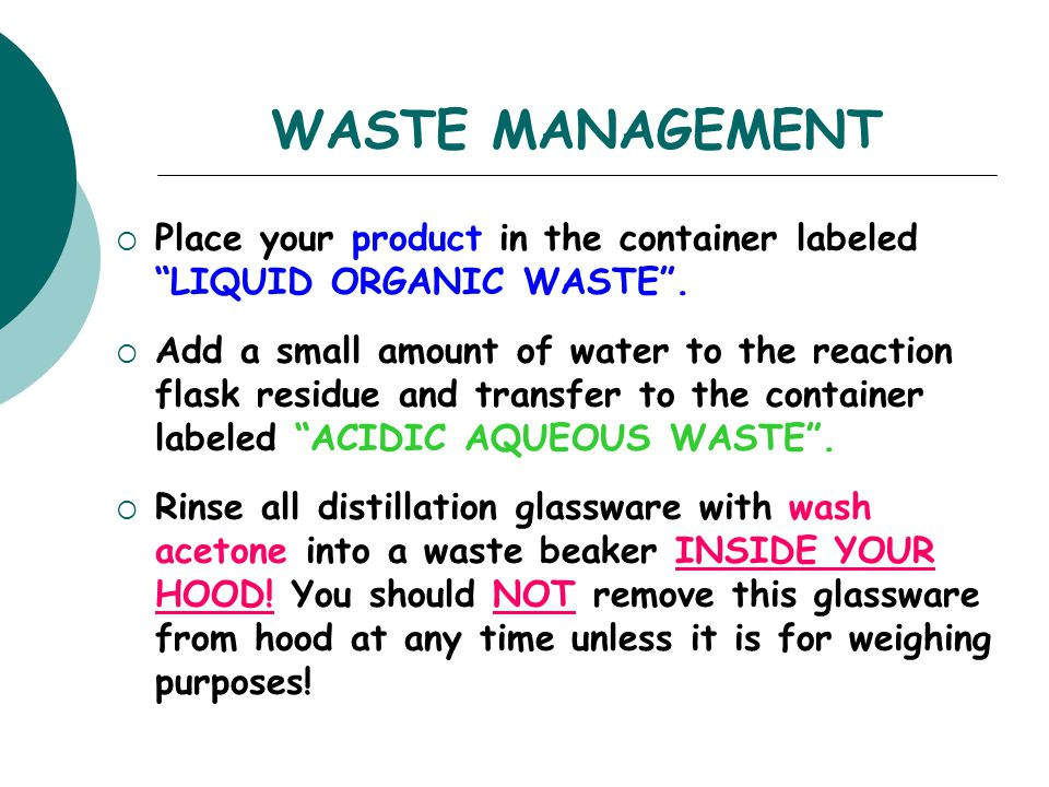 WASTE MANAGEMENT Place your product in the container labeled LIQUID ORGANIC WASTE .