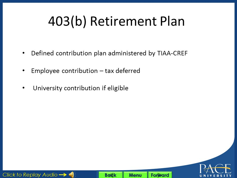 403(b) Retirement Plan Defined contribution plan administered by TIAA-CREF. Employee contribution – tax deferred.