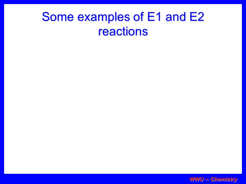 Some examples of E1 and E2 reactions