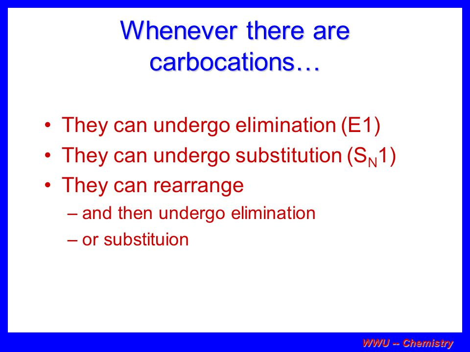 Whenever there are carbocations…
