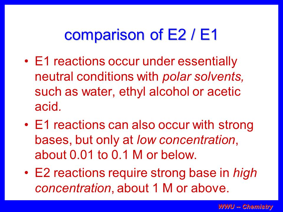 comparison of E2 / E1 E1 reactions occur under essentially neutral conditions with polar solvents, such as water, ethyl alcohol or acetic acid.