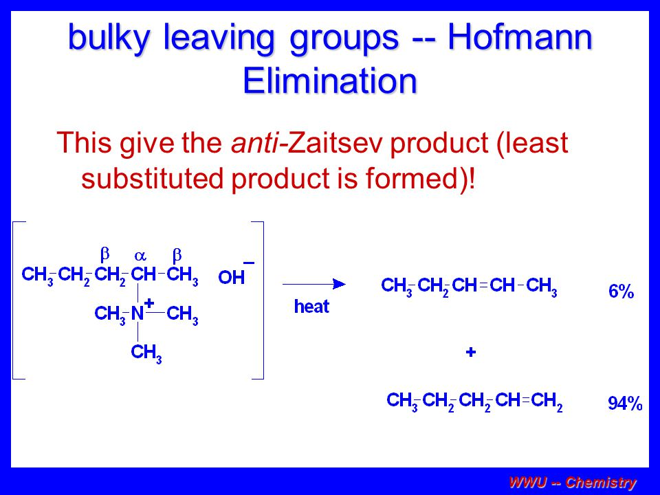 bulky leaving groups -- Hofmann Elimination