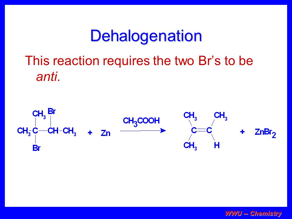 Dehalogenation This reaction requires the two Br's to be anti.