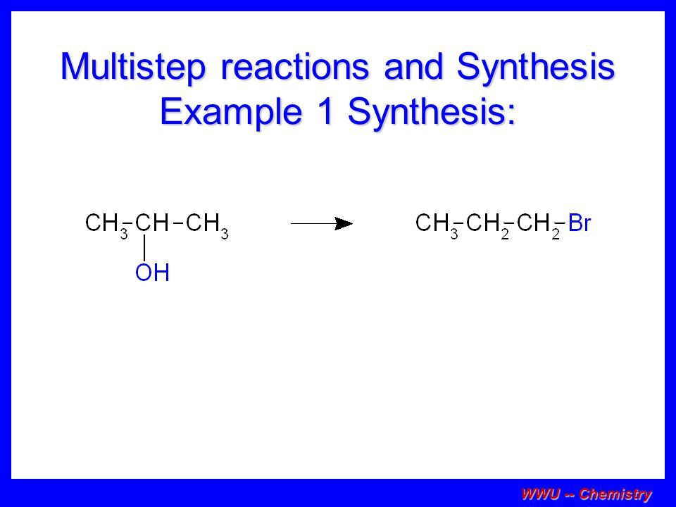Multistep reactions and Synthesis Example 1 Synthesis: