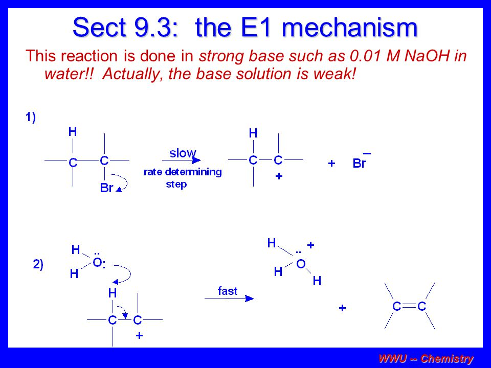 Sect 9.3: the E1 mechanism This reaction is done in strong base such as 0.01 M NaOH in water!! Actually, the base solution is weak!
