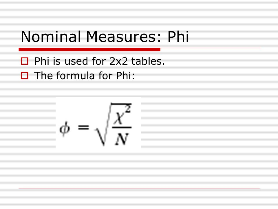 Nominal Measures: Phi Phi is used for 2x2 tables. The formula for Phi: