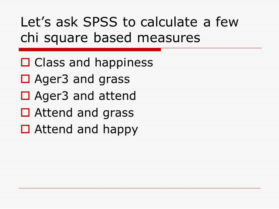Let's ask SPSS to calculate a few chi square based measures