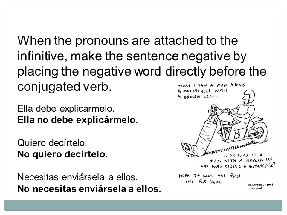 When the pronouns are attached to the infinitive, make the sentence negative by placing the negative word directly before the conjugated verb.