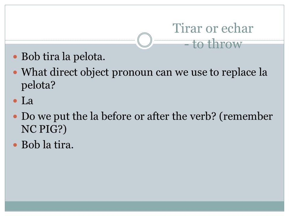 Tirar or echar - to throw