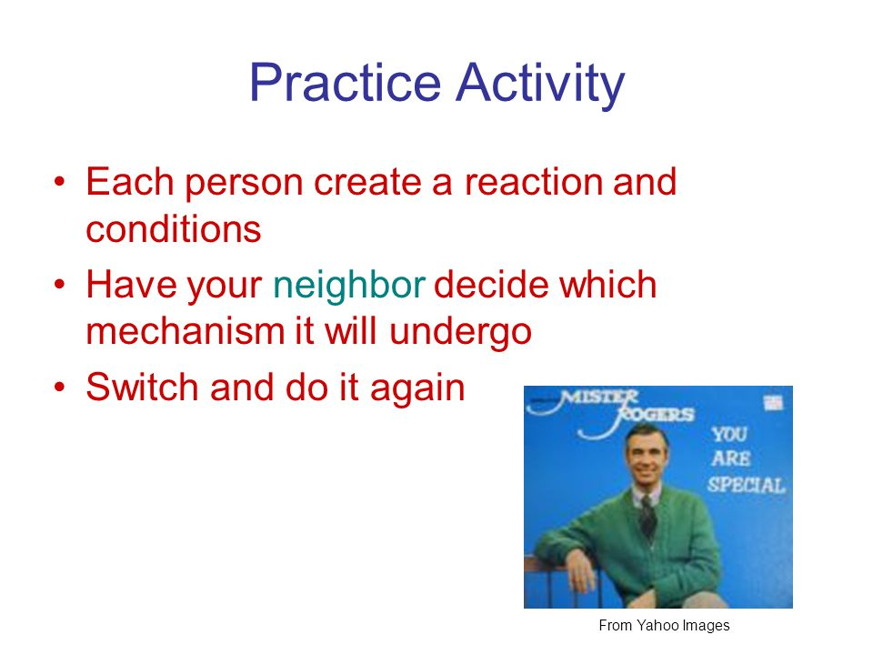 Practice Activity Each person create a reaction and conditions