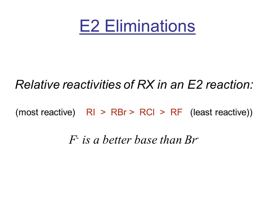 E2 Eliminations Relative reactivities of RX in an E2 reaction: