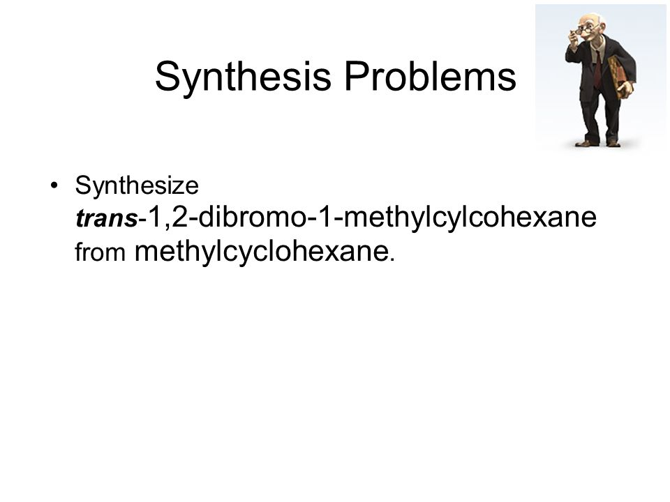Synthesis Problems Synthesize trans-1,2-dibromo-1-methylcylcohexane from methylcyclohexane.