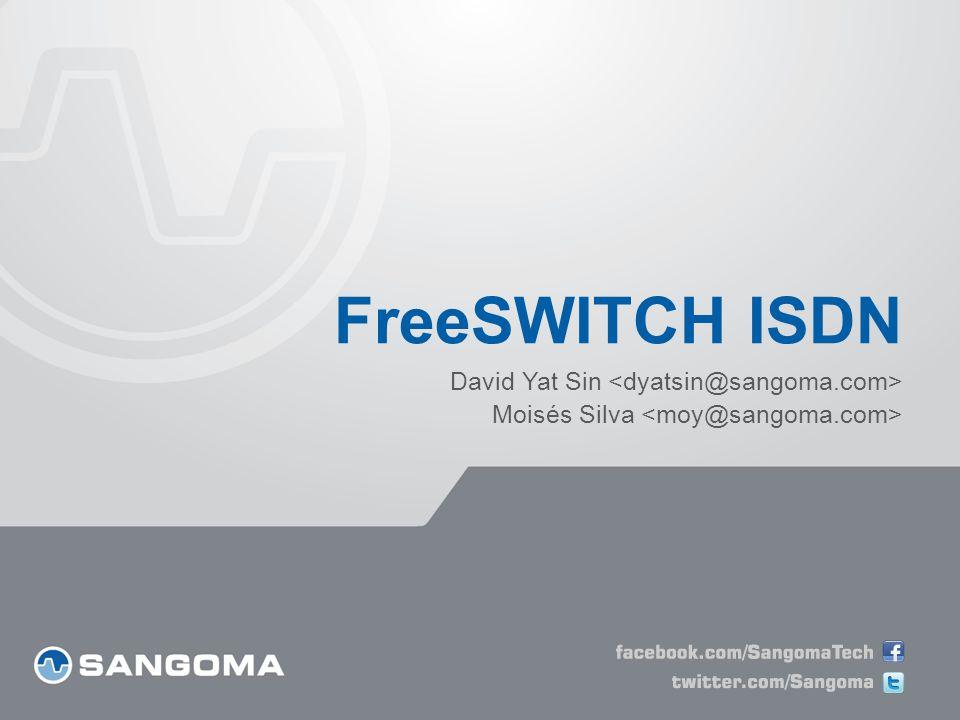 FreeSWITCH ISDN David Yat Sin <dyatsin@sangoma.com>