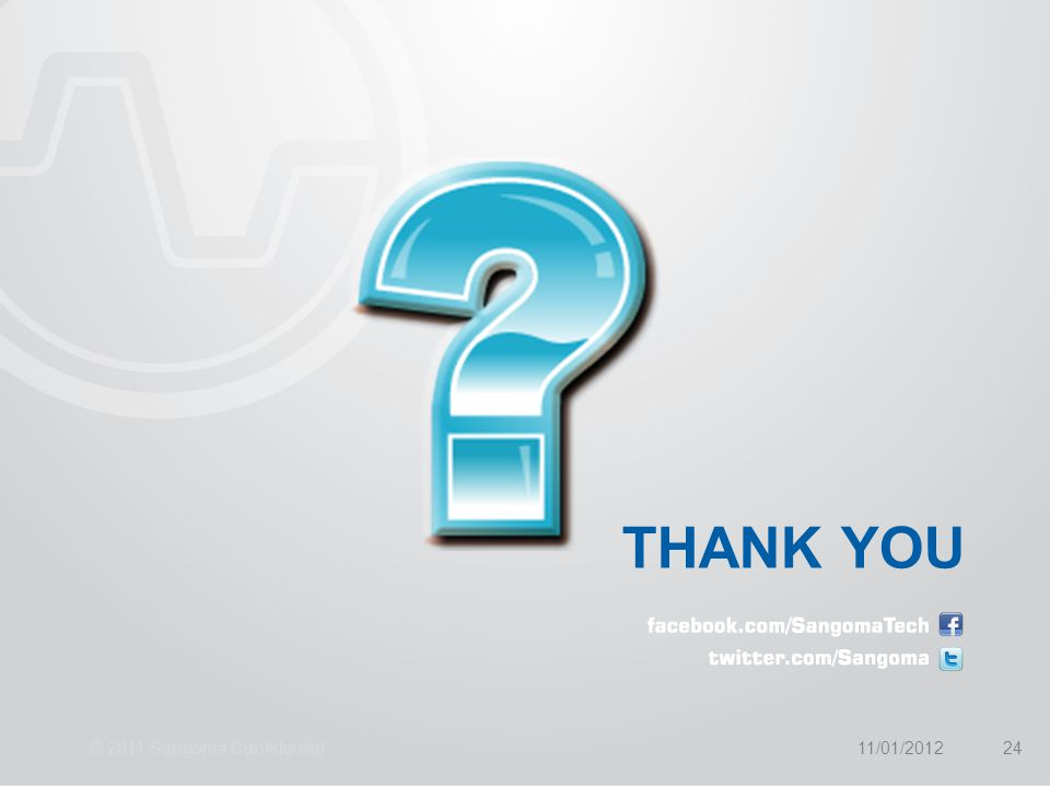 4/11/2017 THANK YOU © 2011 Sangoma Confidential 11/01/2012