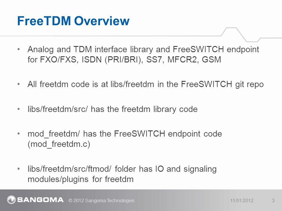 4/11/2017 FreeTDM Overview. Analog and TDM interface library and FreeSWITCH endpoint for FXO/FXS, ISDN (PRI/BRI), SS7, MFCR2, GSM.