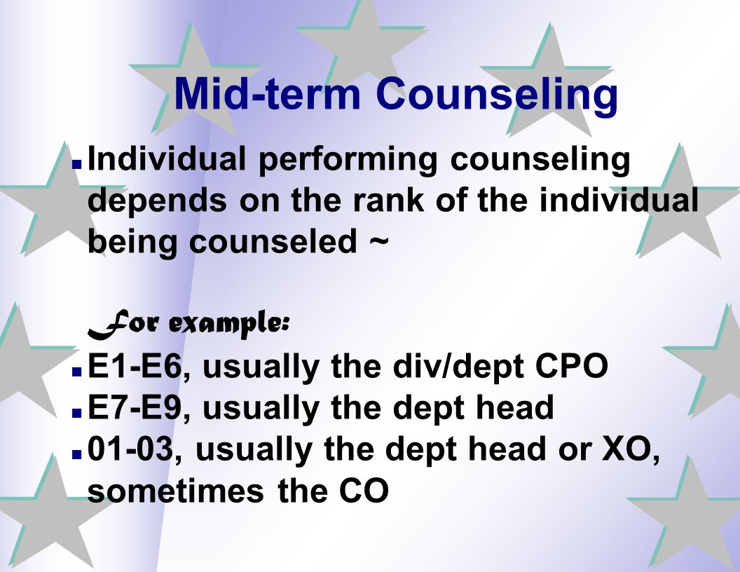 Mid-term Counseling Individual performing counseling depends on the rank of the individual being counseled ~ For example: