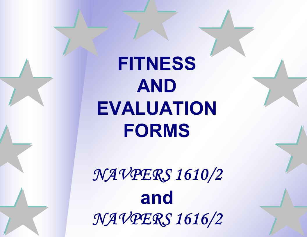 FITNESS AND EVALUATION FORMS NAVPERS 1610/2 and NAVPERS 1616/2 27