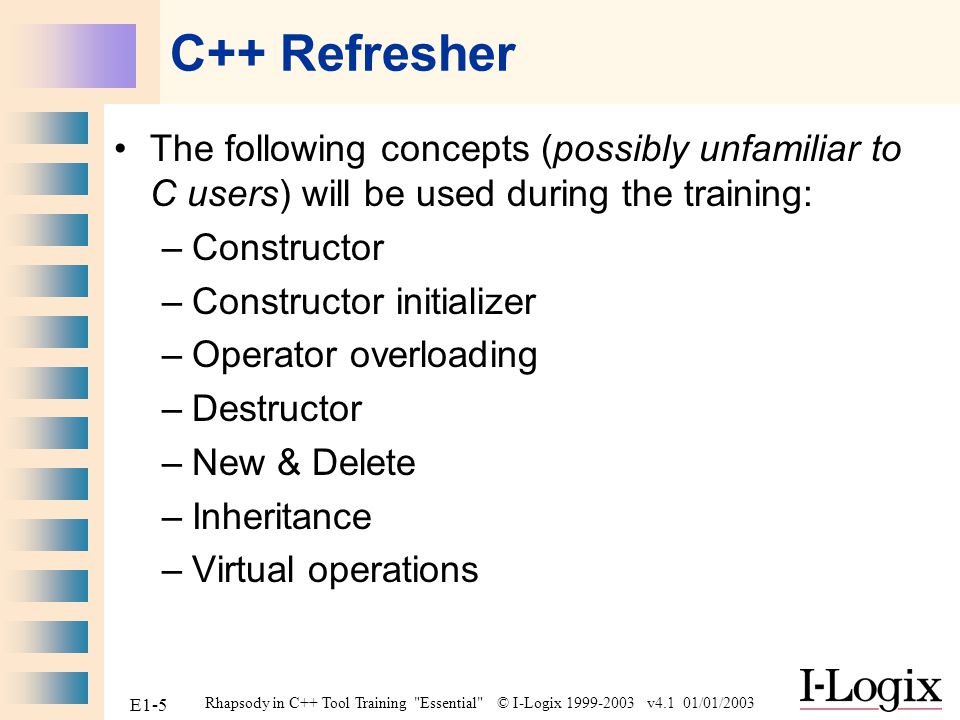 C++ Refresher The following concepts (possibly unfamiliar to C users) will be used during the training: