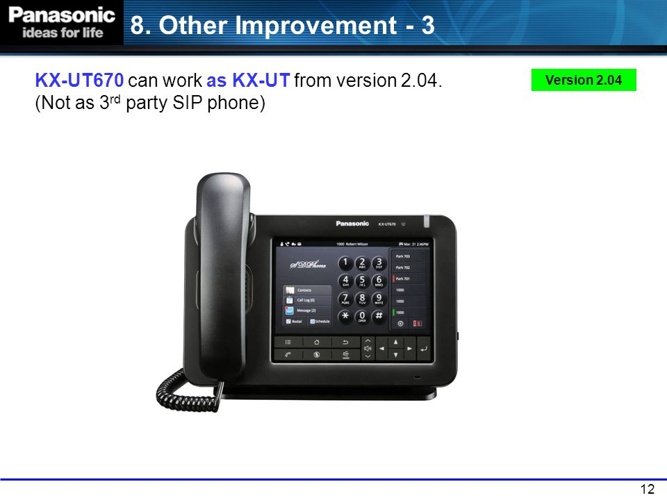 8. Other Improvement - 3 KX-UT670 can work as KX-UT from version 2.04. (Not as 3rd party SIP phone)