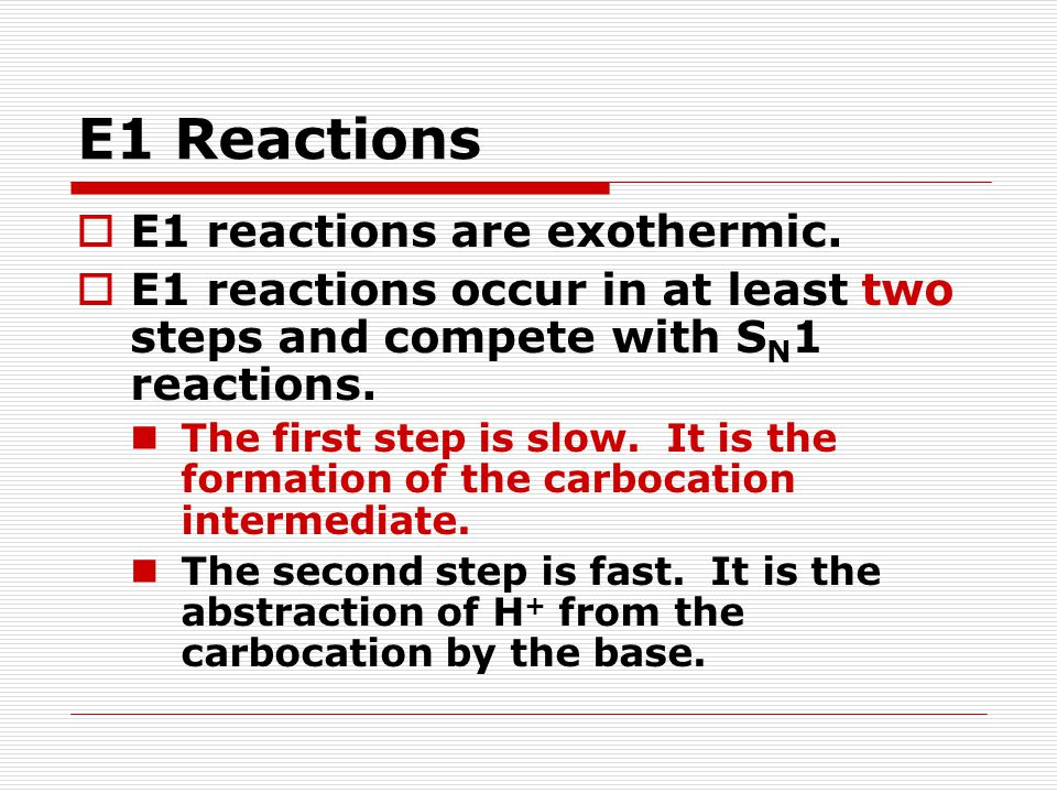 E1 Reactions E1 reactions are exothermic.