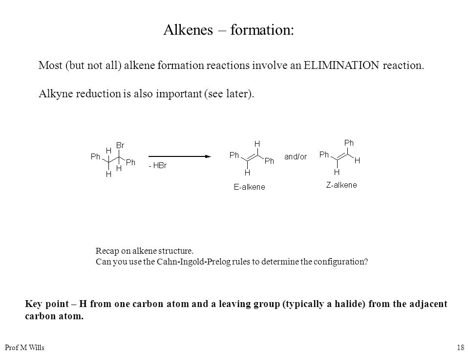 Alkenes – formation: Most (but not all) alkene formation reactions involve an ELIMINATION reaction.