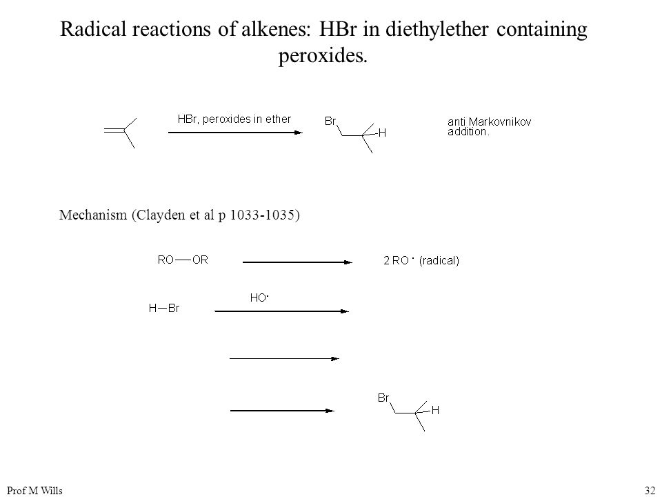 Radical reactions of alkenes: HBr in diethylether containing peroxides.