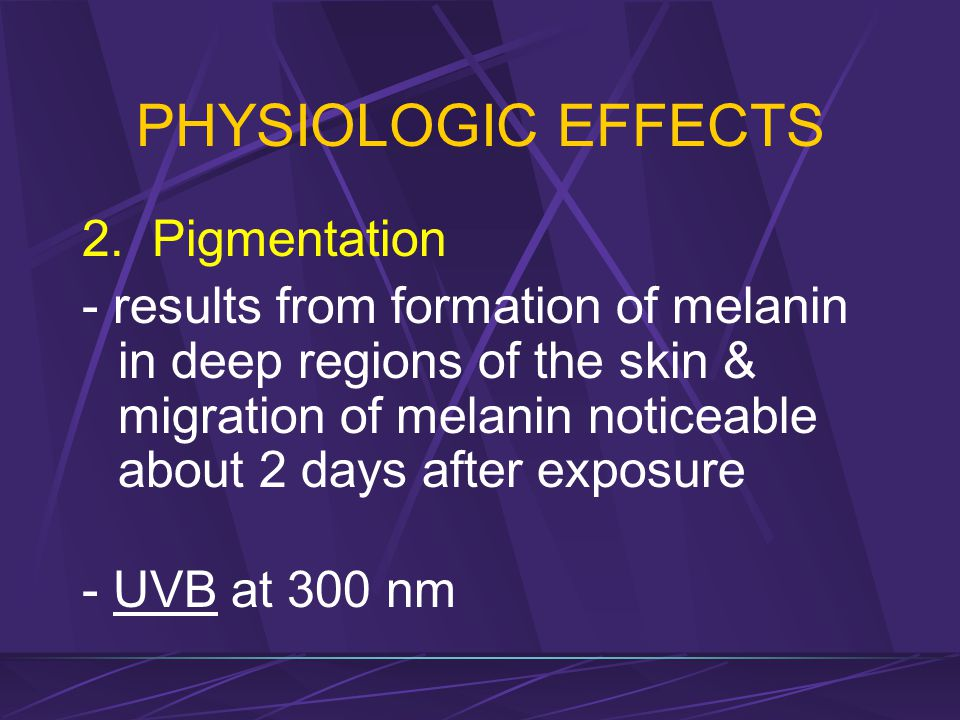 PHYSIOLOGIC EFFECTS 2. Pigmentation