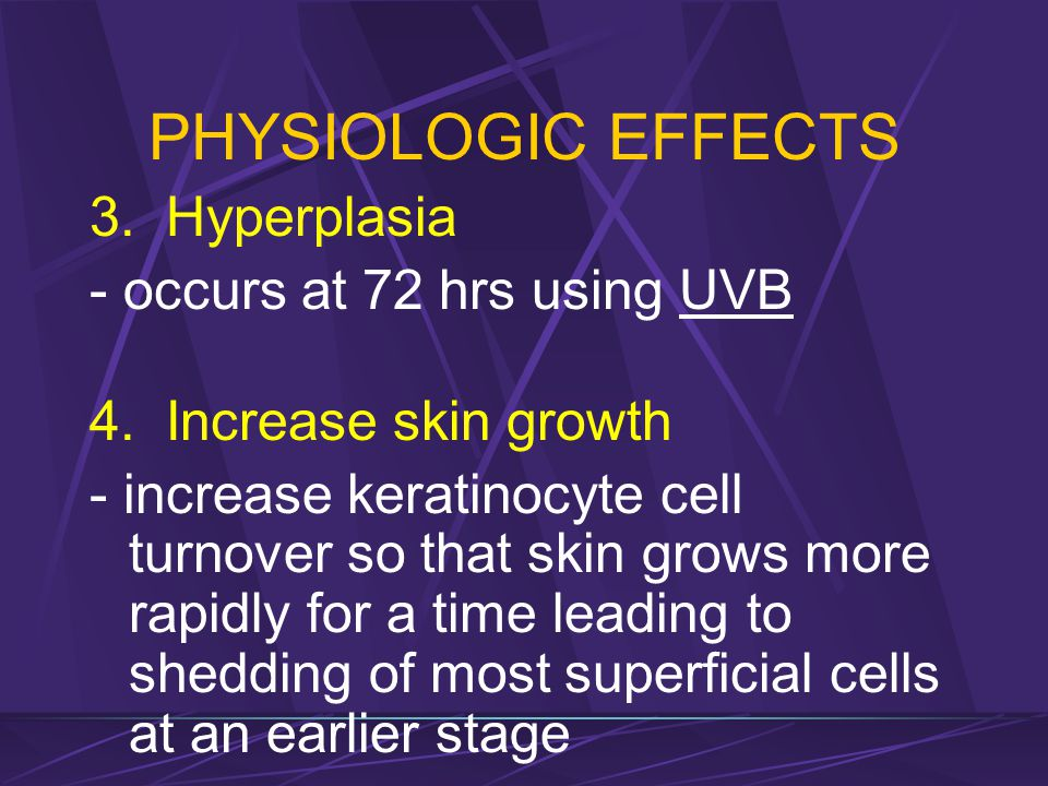 PHYSIOLOGIC EFFECTS 3. Hyperplasia - occurs at 72 hrs using UVB