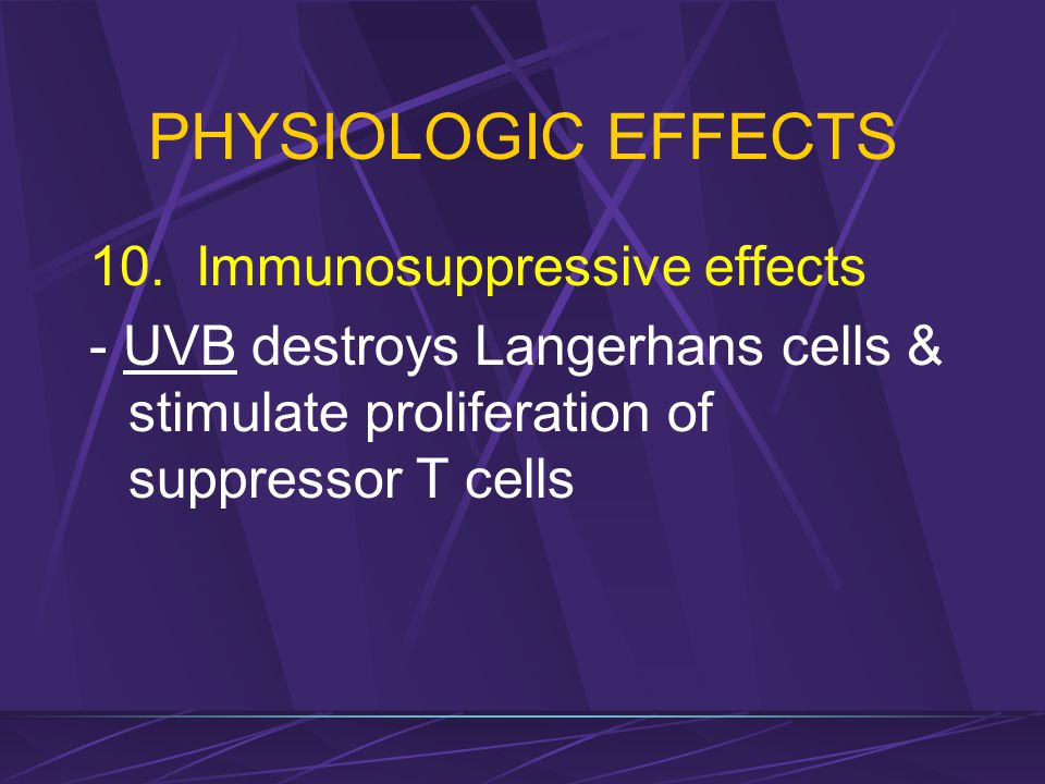 PHYSIOLOGIC EFFECTS 10. Immunosuppressive effects