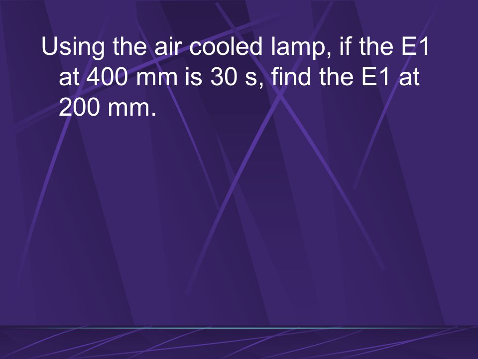 Using the air cooled lamp, if the E1 at 400 mm is 30 s, find the E1 at 200 mm.