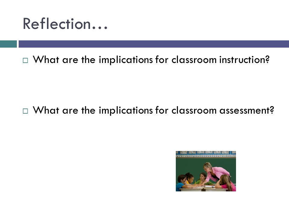 Reflection… What are the implications for classroom instruction