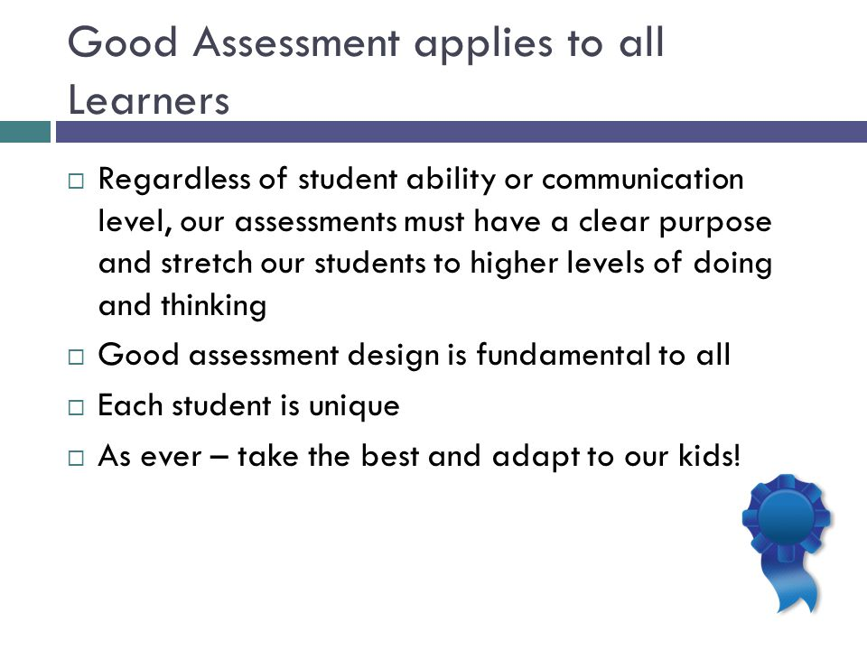 Good Assessment applies to all Learners