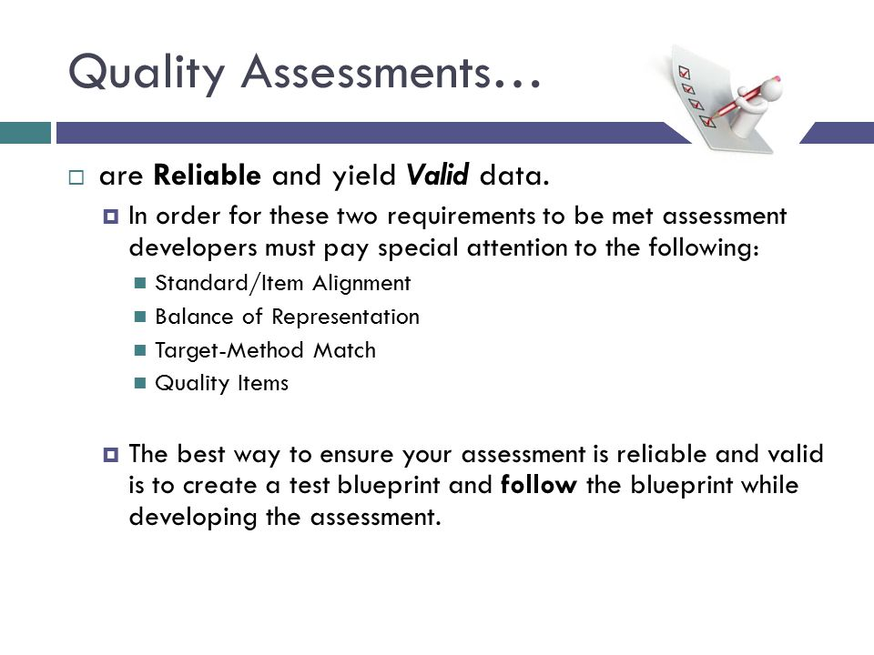 Quality Assessments… are Reliable and yield Valid data.